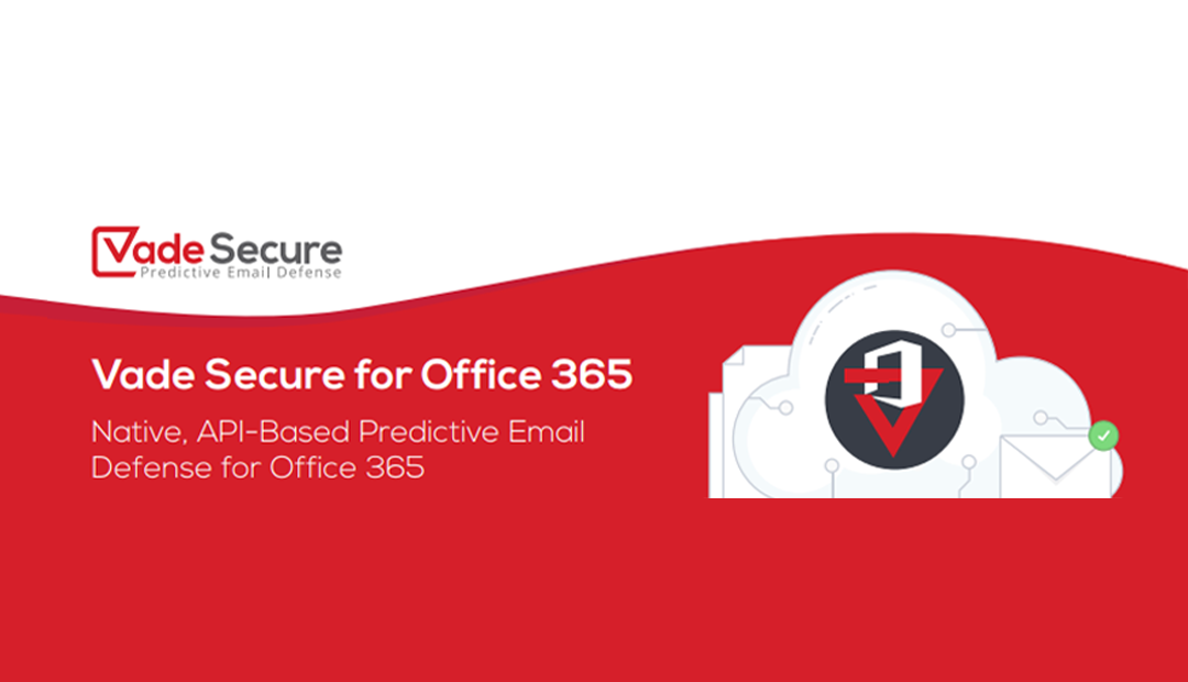 VadeSecure Predictive Email Defence: Keeping your Office 365 Safe
